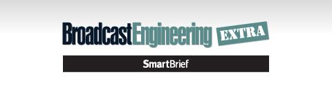 Broadcast Engineering Extra SmartBrief