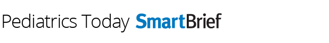 Pediatrics Today SmartBrief