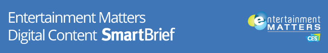 Entertainment Matters Digital Content SmartBrief