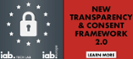 IAB Europe & IAB Tech Lab release updated Transparency & Consent Framework