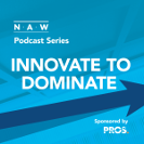Subscribe to the new NAW Podcast Series: Innovate to Dominate
