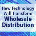 """""""How Technology Will Transform Wholesale Distribution"""" - 7 reports and 7 webinars in 7 months"""