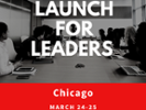 Workshop   Launch For Leaders, March 24-25, Chicago