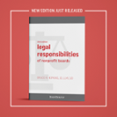 "JUST RELEASED -- A new edition of a key resource: ""Legal Responsibilities of Nonprofit Boards"""
