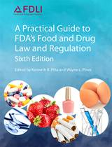 Now available for purchase: A Practical Guide to FDA's Food and Drug Law Regulation, 6th Edition