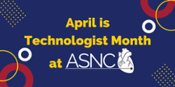 April is Technologist Month! ASNC is offering special discounts, new webinars and much more!